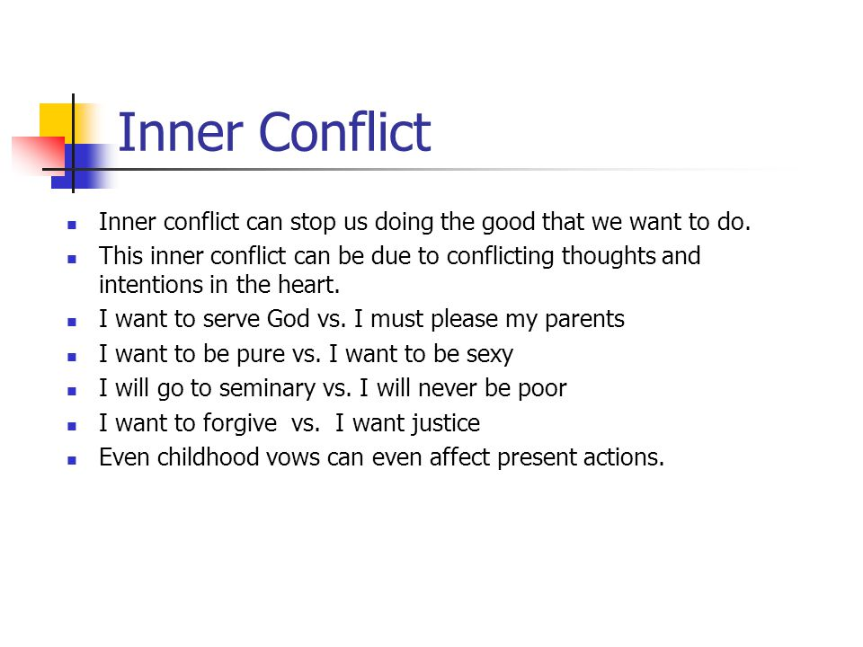 Inner Conflict Inner conflict can stop us doing the good that we want to do.