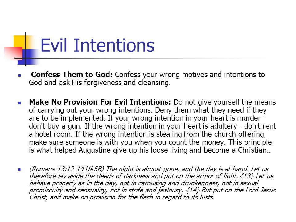Evil Intentions Confess Them to God: Confess your wrong motives and intentions to God and ask His forgiveness and cleansing.