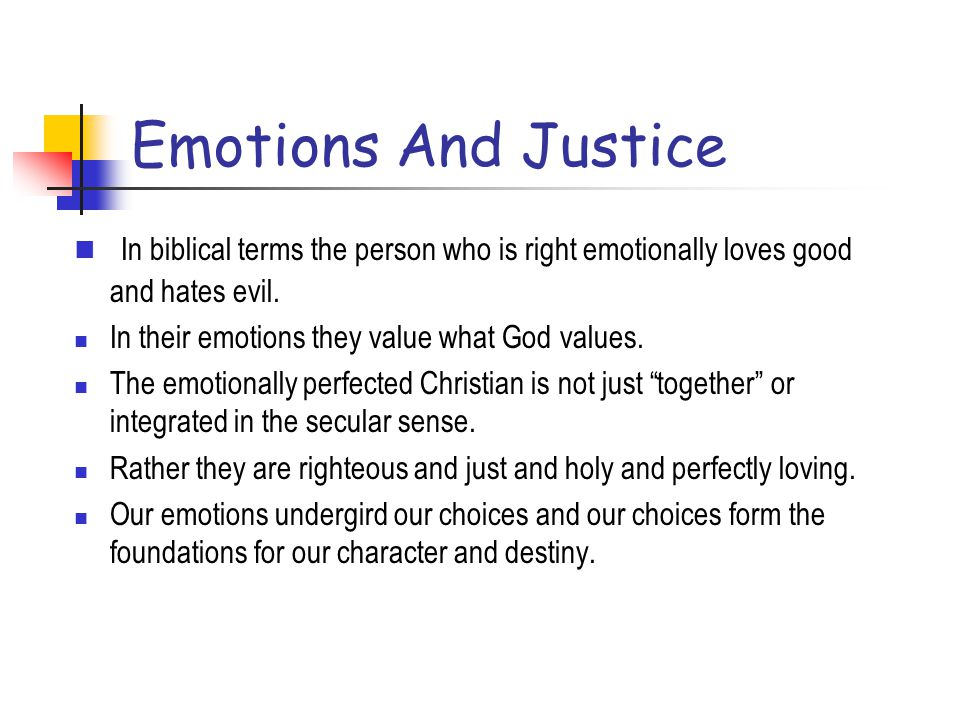 Emotions And Justice In biblical terms the person who is right emotionally loves good and hates evil.