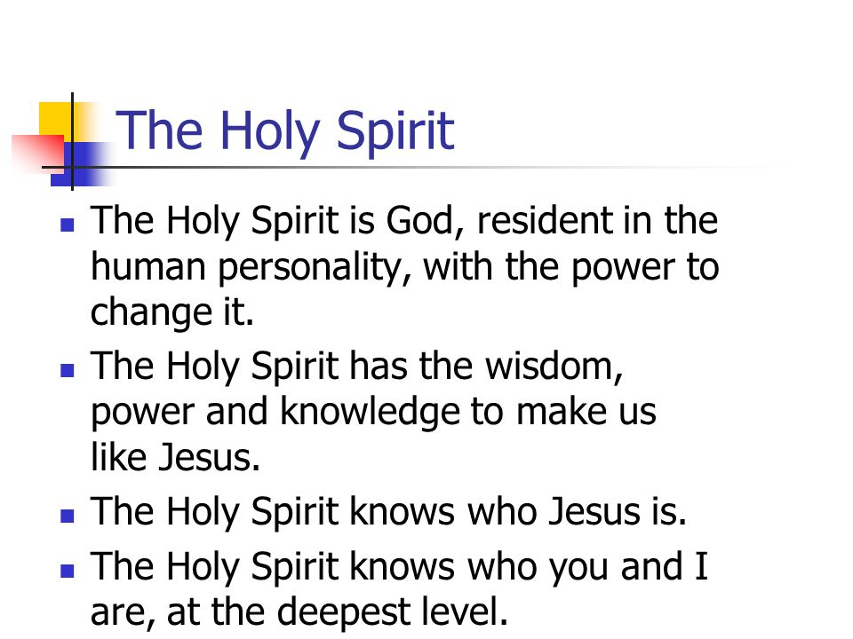 The Holy Spirit The Holy Spirit is God, resident in the human personality, with the power to change it.