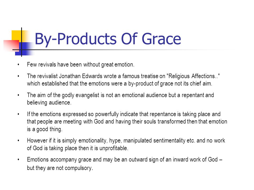 By-Products Of Grace Few revivals have been without great emotion.