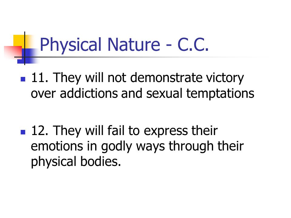 Physical Nature - C.C. 11. They will not demonstrate victory over addictions and sexual temptations.