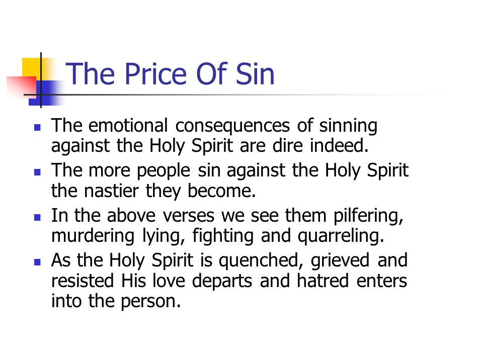 The Price Of Sin The emotional consequences of sinning against the Holy Spirit are dire indeed.