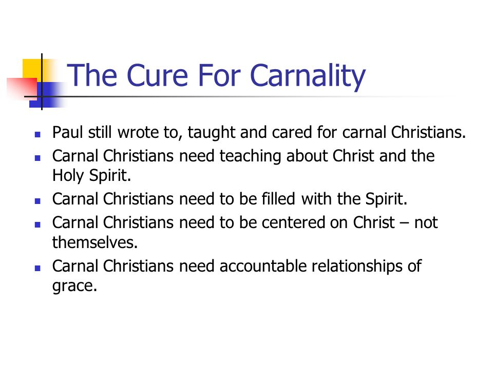 The Cure For Carnality Paul still wrote to, taught and cared for carnal Christians.