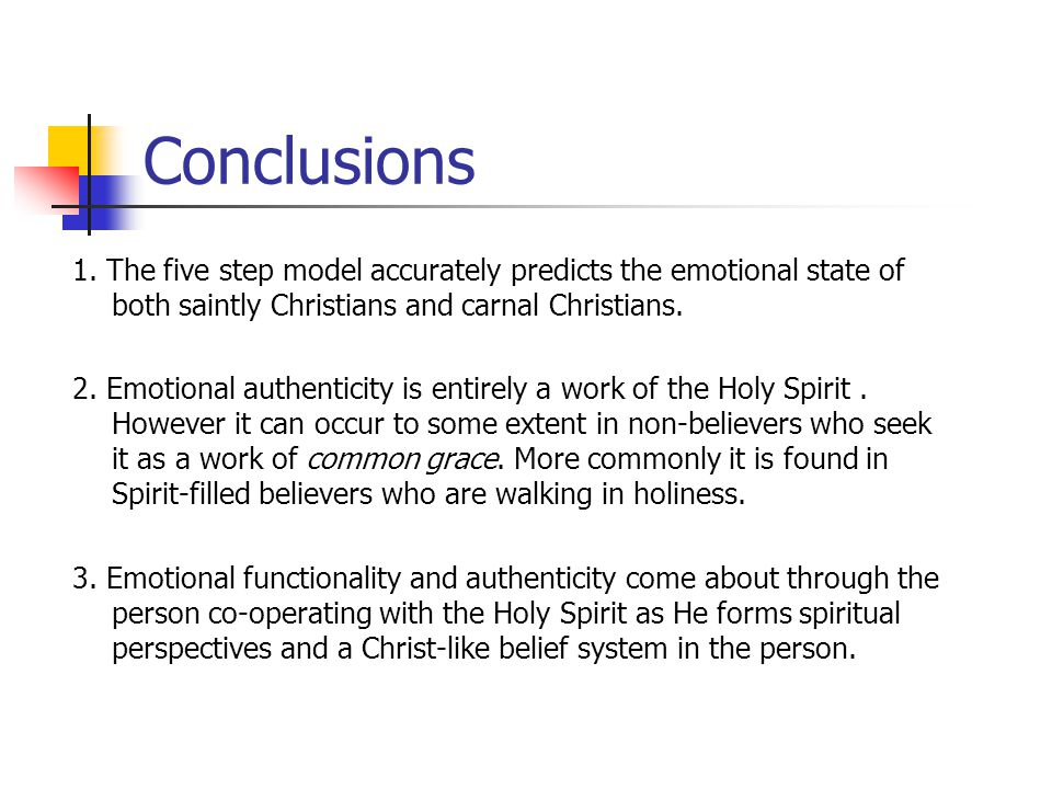Conclusions 1. The five step model accurately predicts the emotional state of both saintly Christians and carnal Christians.