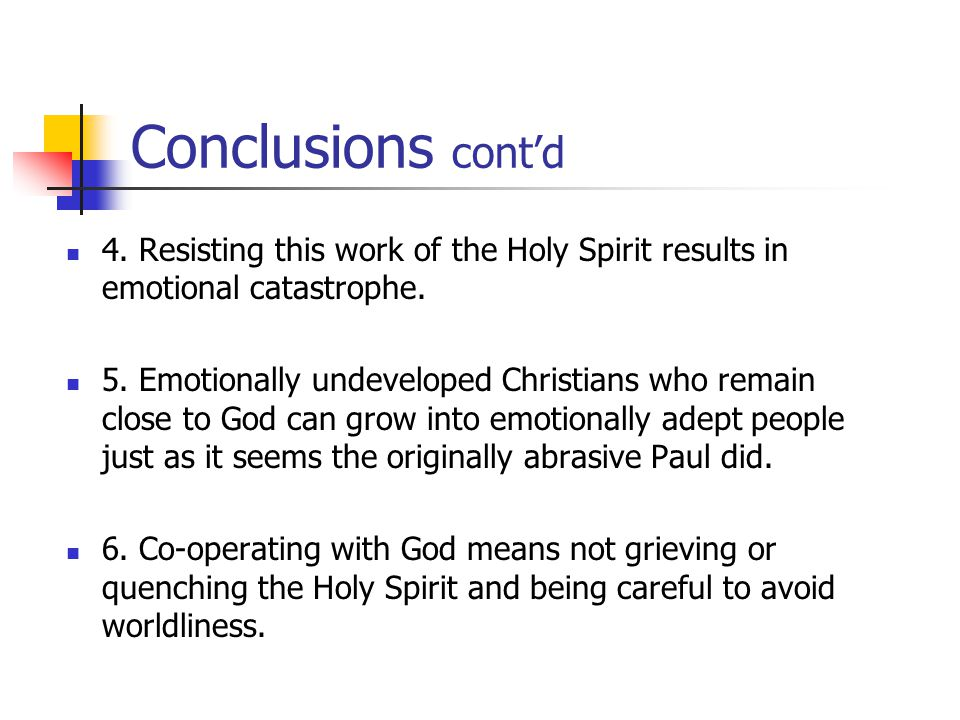 Conclusions cont'd 4. Resisting this work of the Holy Spirit results in emotional catastrophe.