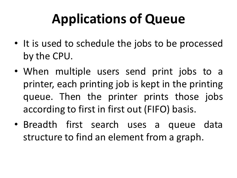 Applications of Queue It is used to schedule the jobs to be processed by the CPU.