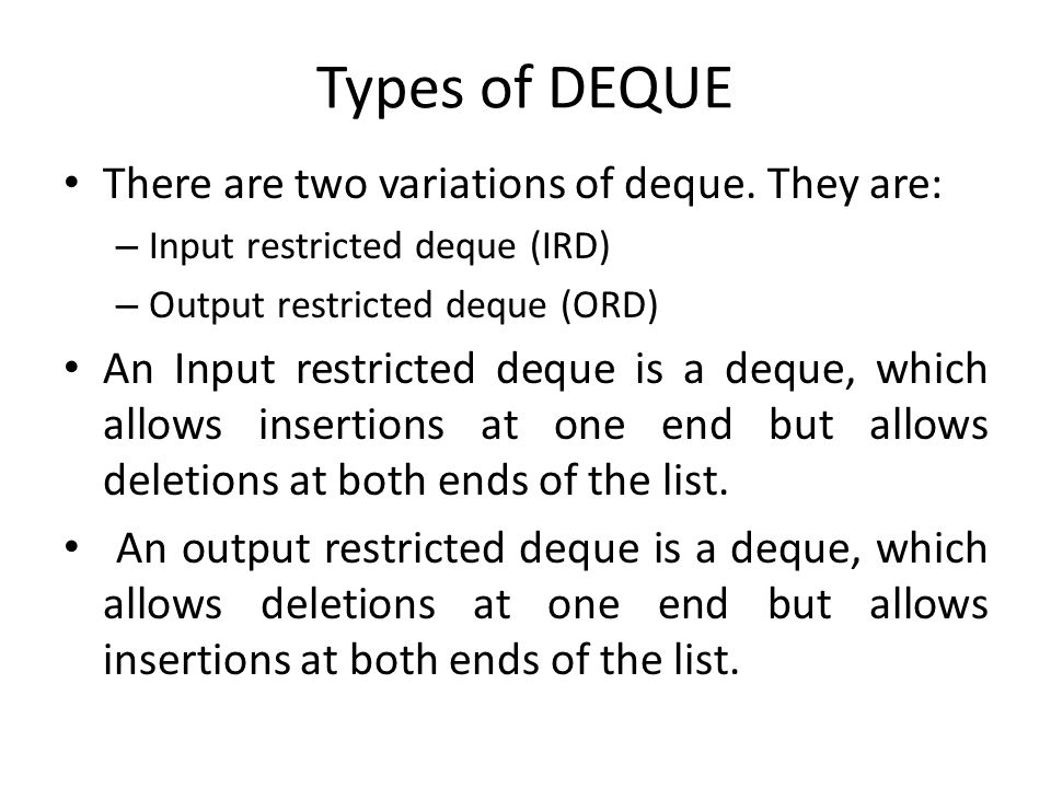 Types of DEQUE There are two variations of deque. They are: