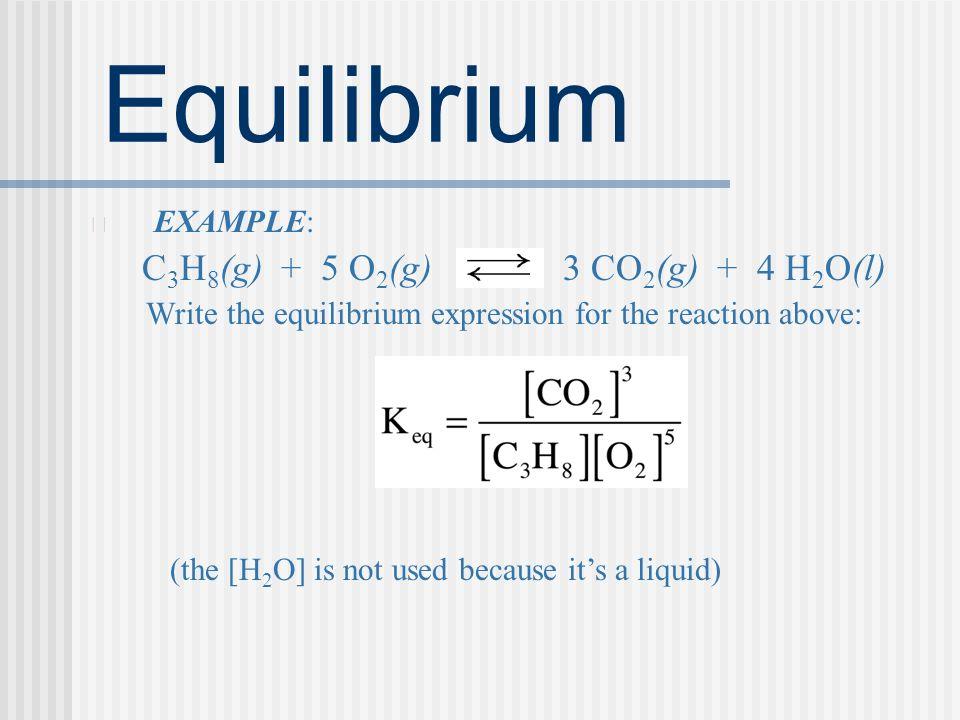 C3H8(g) + 5 O2(g) 3 CO2(g) + 4 H2O(l)