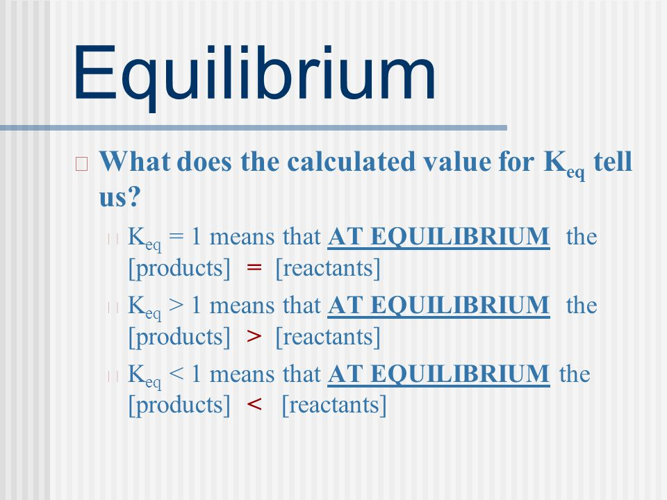 Equilibrium What does the calculated value for Keq tell us