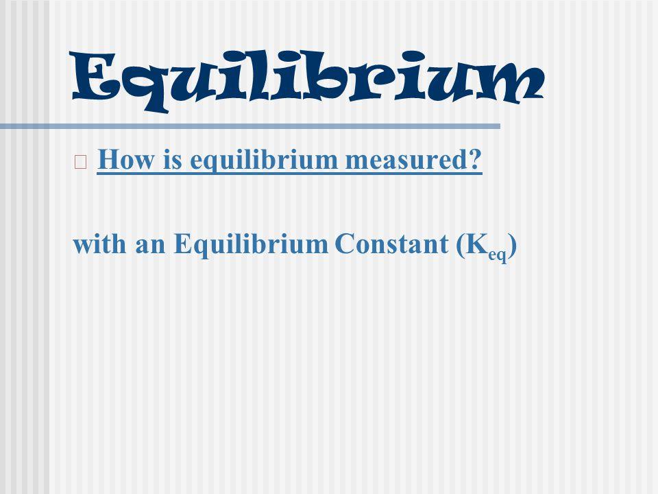 Equilibrium How is equilibrium measured