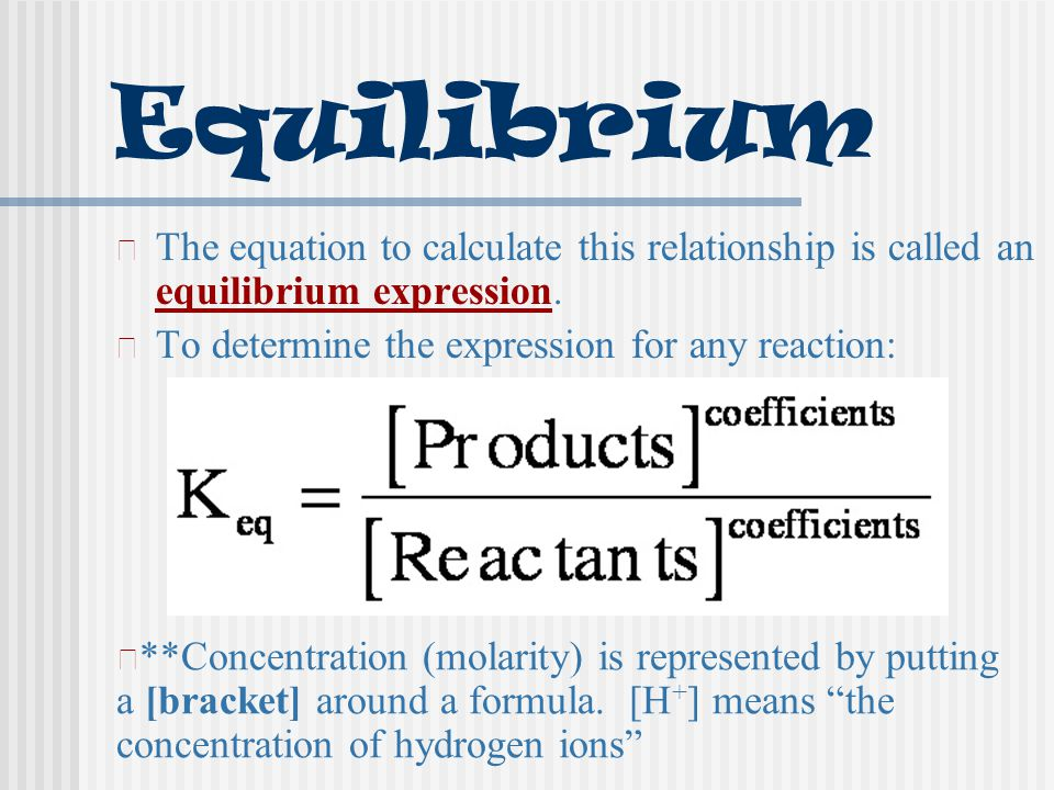 Equilibrium The equation to calculate this relationship is called an equilibrium expression. To determine the expression for any reaction: