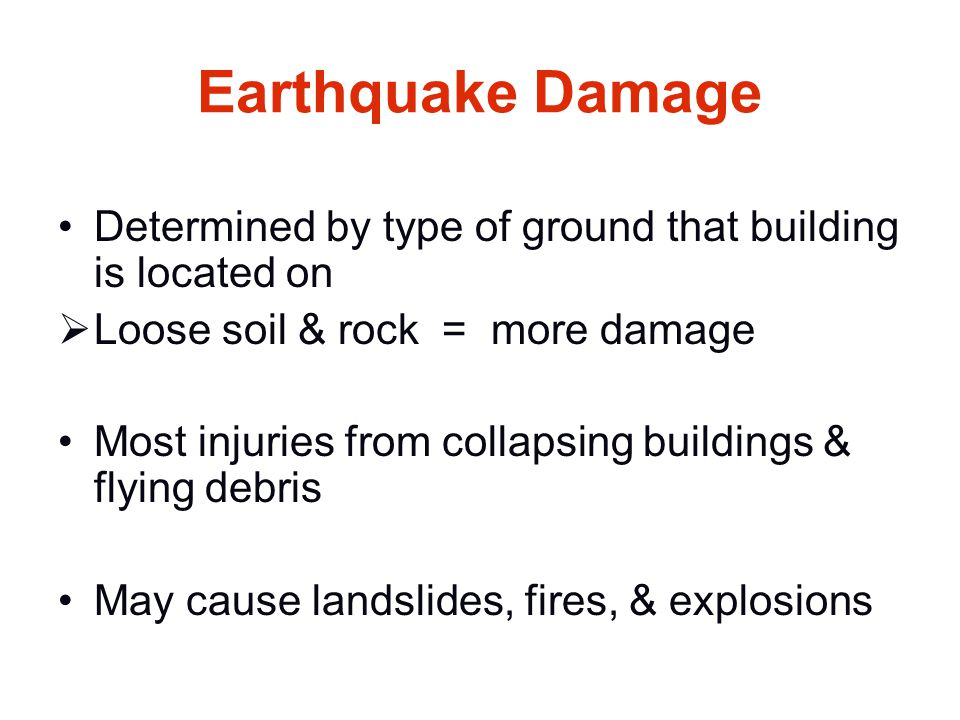 Earthquake Damage Determined by type of ground that building is located on. Loose soil & rock = more damage.