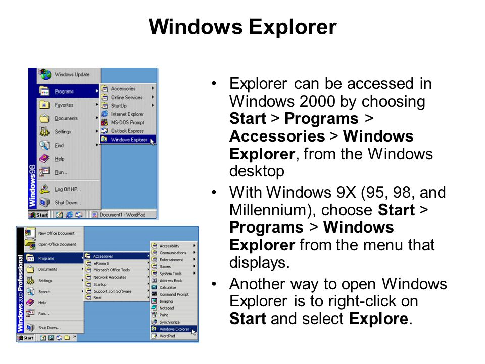 Windows Explorer Explorer can be accessed in Windows 2000 by choosing Start > Programs > Accessories > Windows Explorer, from the Windows desktop.