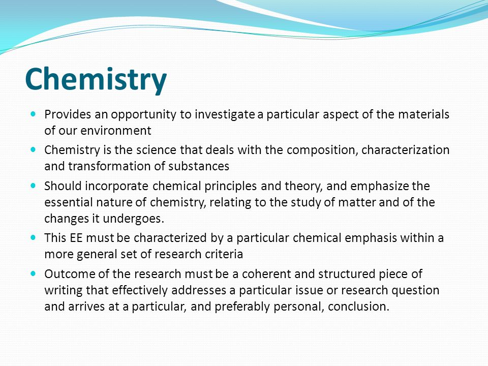 Chemistry Provides an opportunity to investigate a particular aspect of the materials of our environment.
