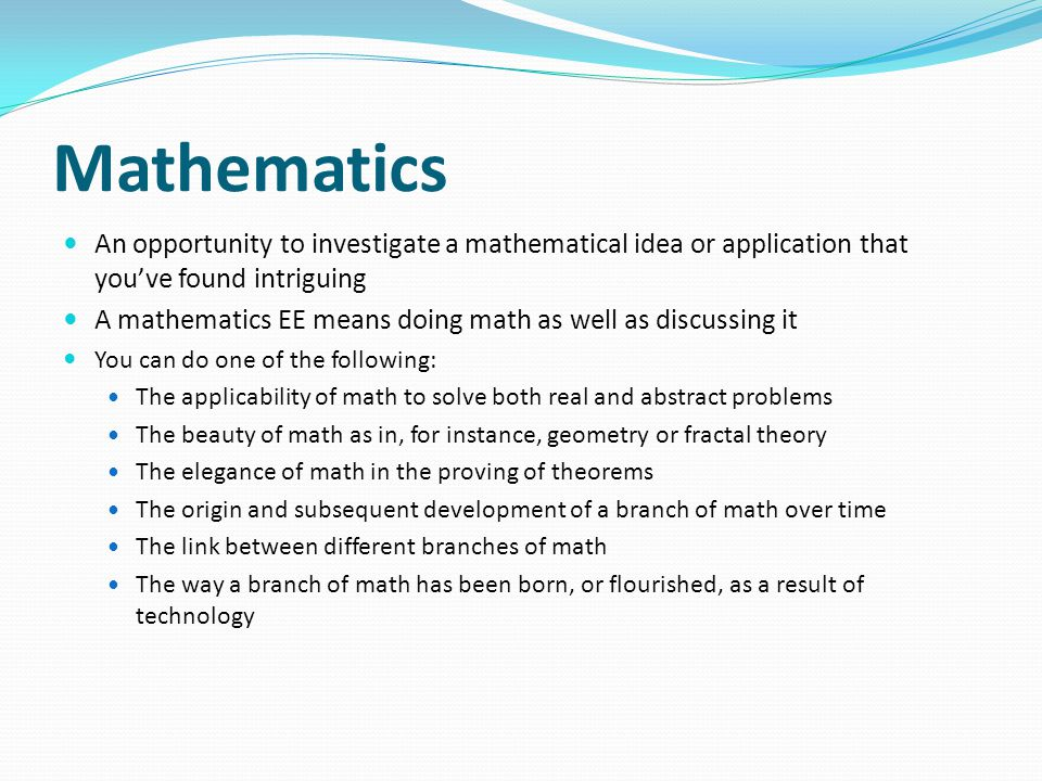 Mathematics An opportunity to investigate a mathematical idea or application that you've found intriguing.