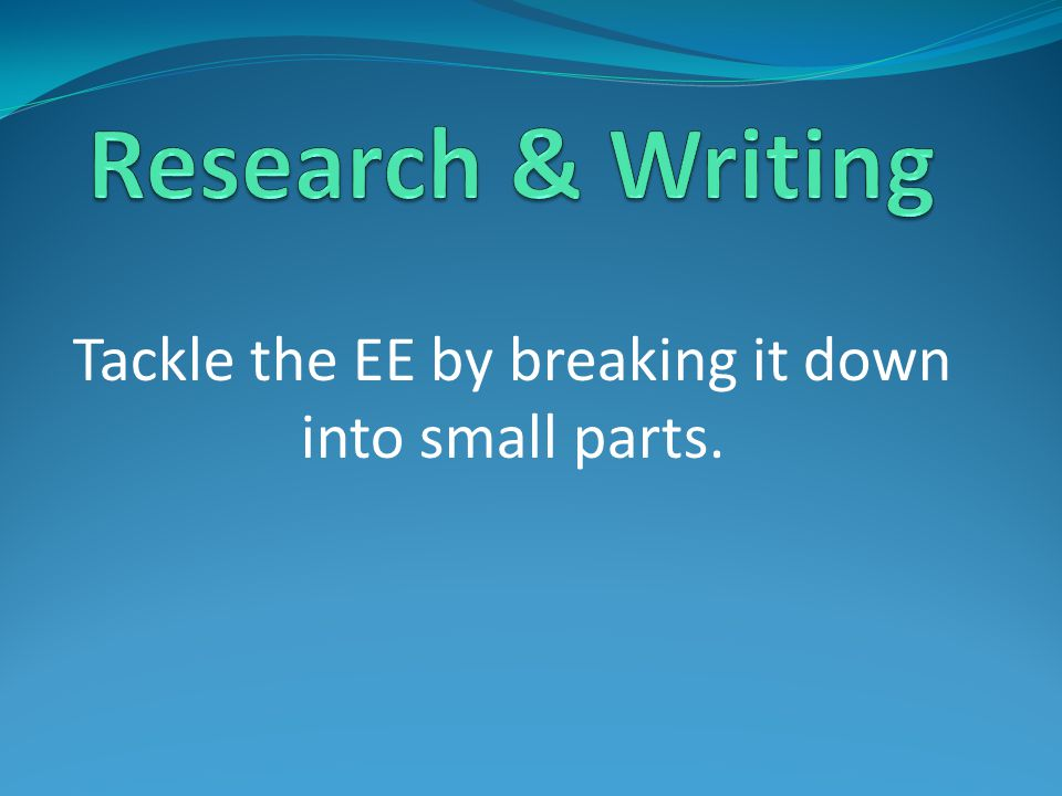 Tackle the EE by breaking it down into small parts.