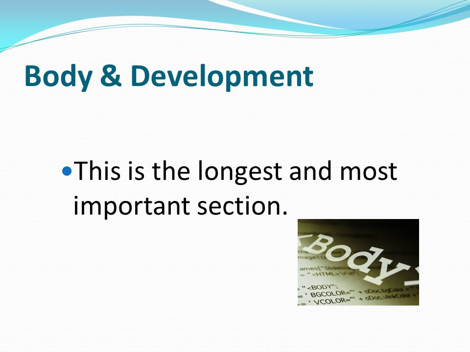 Body & Development This is the longest and most important section.