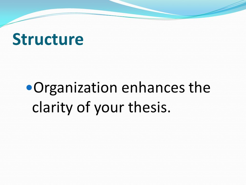 Structure Organization enhances the clarity of your thesis.