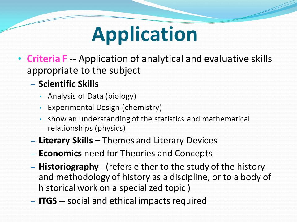 Application Criteria F -- Application of analytical and evaluative skills appropriate to the subject.