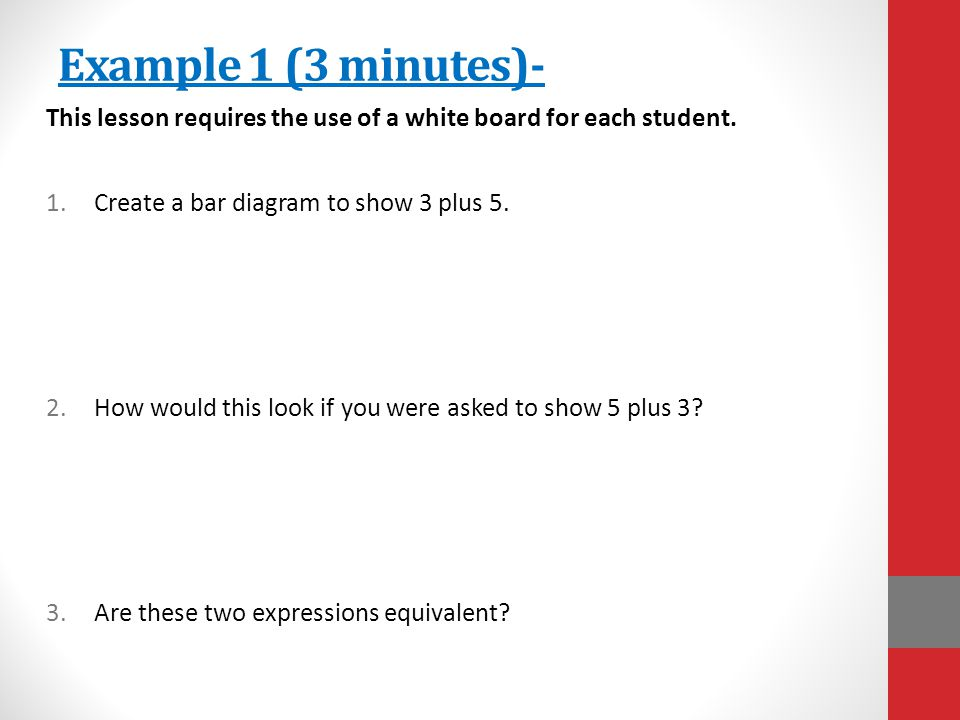 Example 1 (3 minutes)- This lesson requires the use of a white board for each student. Create a bar diagram to show 3 plus 5.