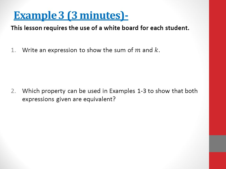 Example 3 (3 minutes)- This lesson requires the use of a white board for each student. Write an expression to show the sum of 𝑚 and 𝑘.