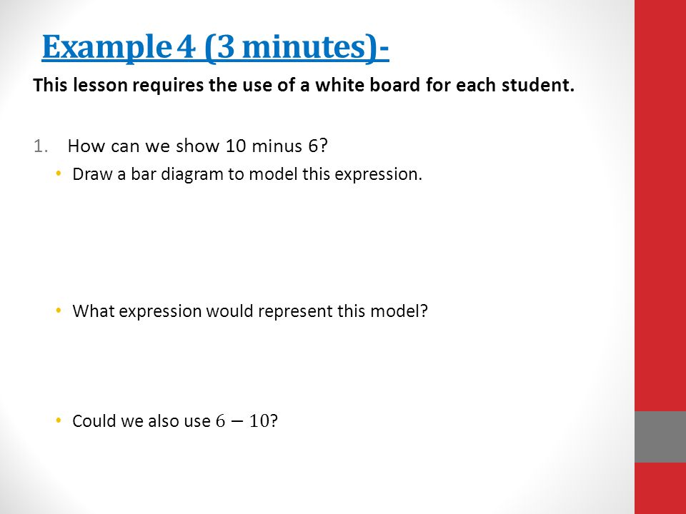 Example 4 (3 minutes)- This lesson requires the use of a white board for each student. How can we show 10 minus 6