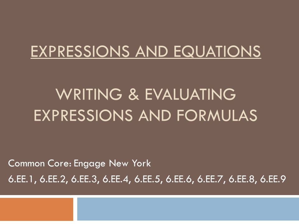 Expressions and Equations Writing & evaluating expressions and Formulas