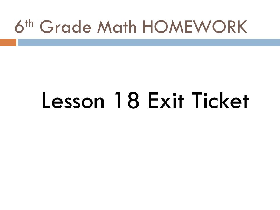 6th Grade Math HOMEWORK Lesson 18 Exit Ticket