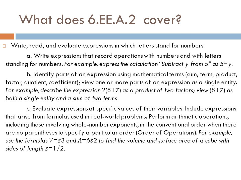 What does 6.EE.A.2 cover Write, read, and evaluate expressions in which letters stand for numbers.