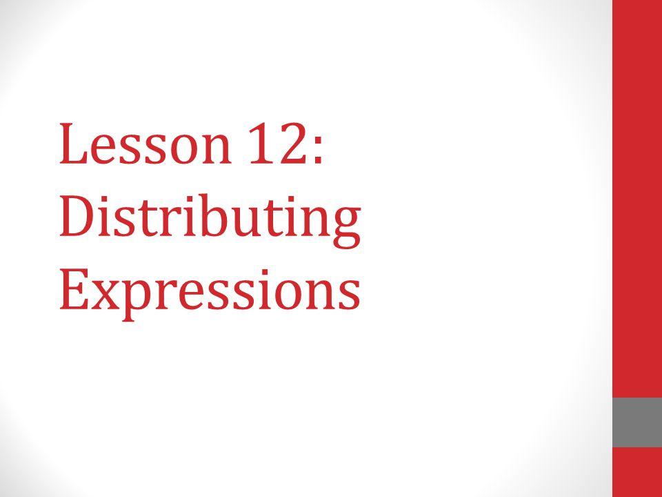 Lesson 12: Distributing Expressions