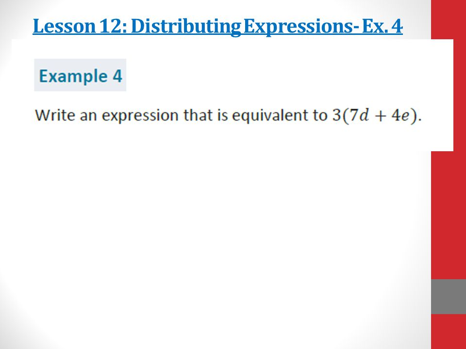 Lesson 12: Distributing Expressions- Ex. 4
