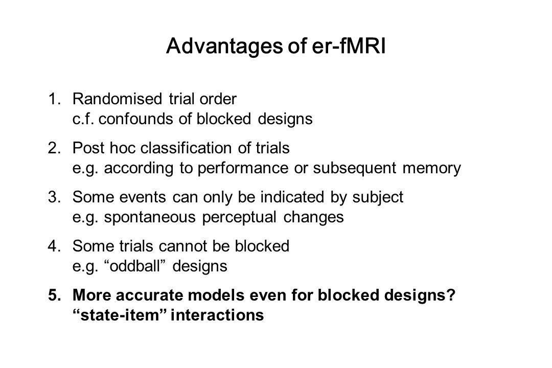 Advantages of er-fMRI Randomised trial order c.f. confounds of blocked designs.