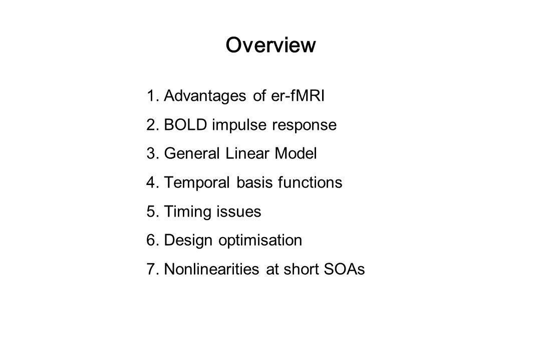 Overview 1. Advantages of er-fMRI 2. BOLD impulse response