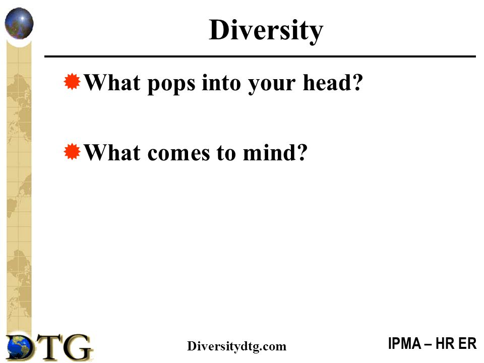 Diversity What pops into your head What comes to mind