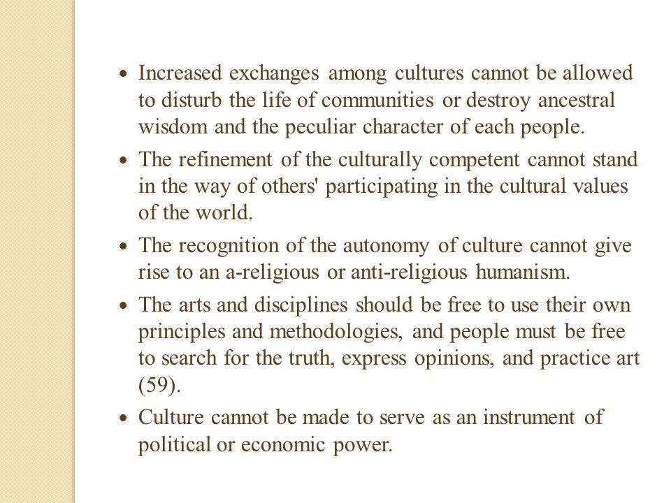 Increased exchanges among cultures cannot be allowed to disturb the life of communities or destroy ancestral wisdom and the peculiar character of each people.
