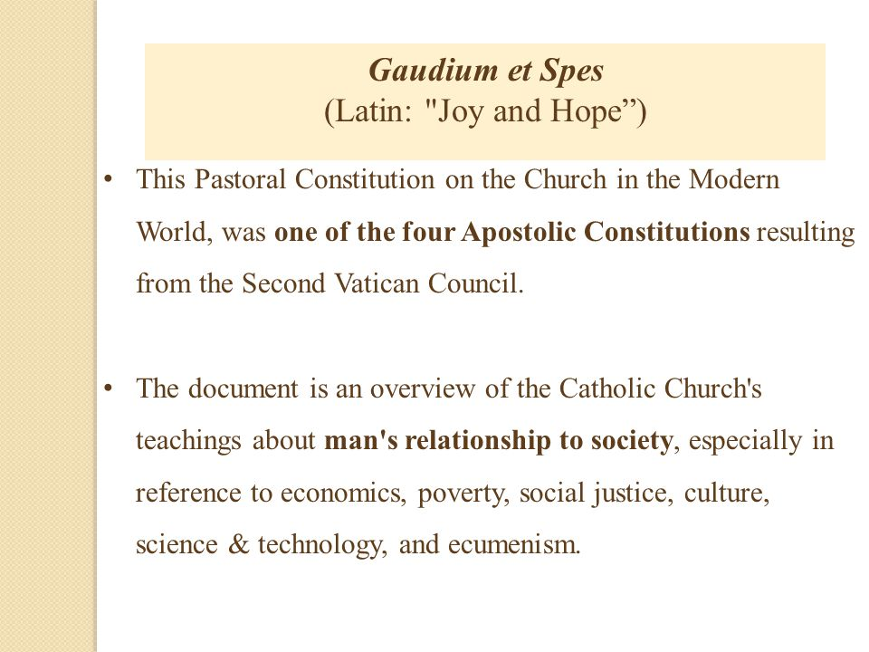 Gaudium et Spes (Latin: Joy and Hope )