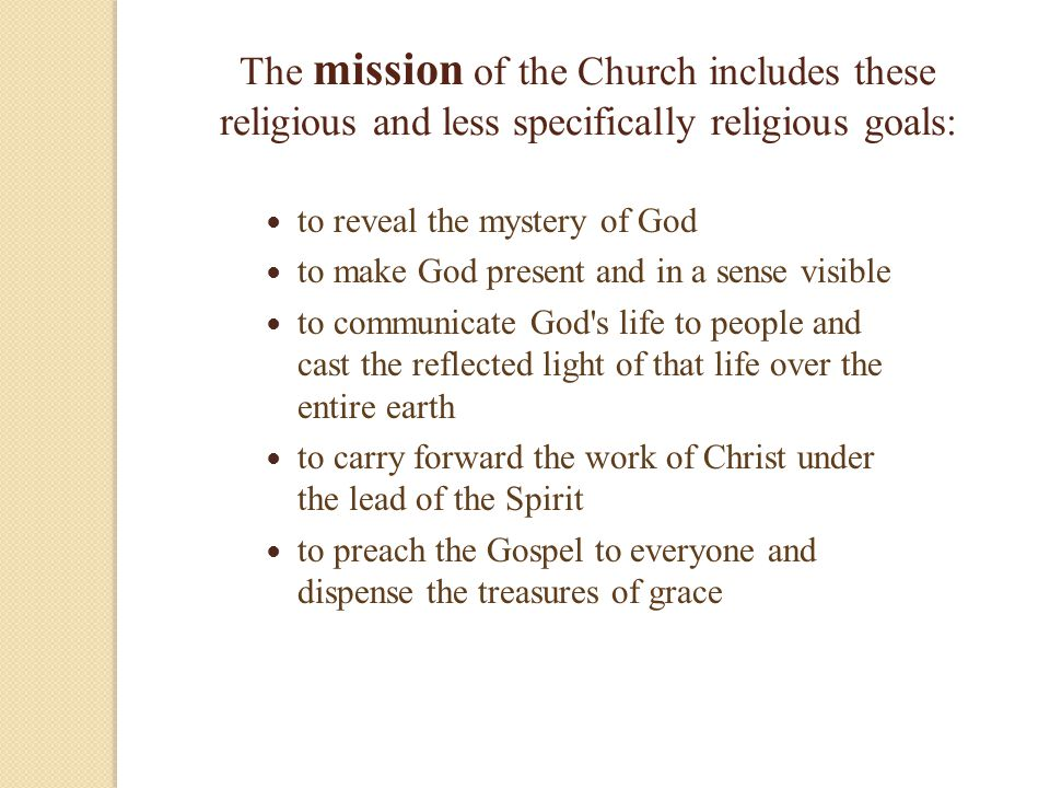 The mission of the Church includes these religious and less specifically religious goals: