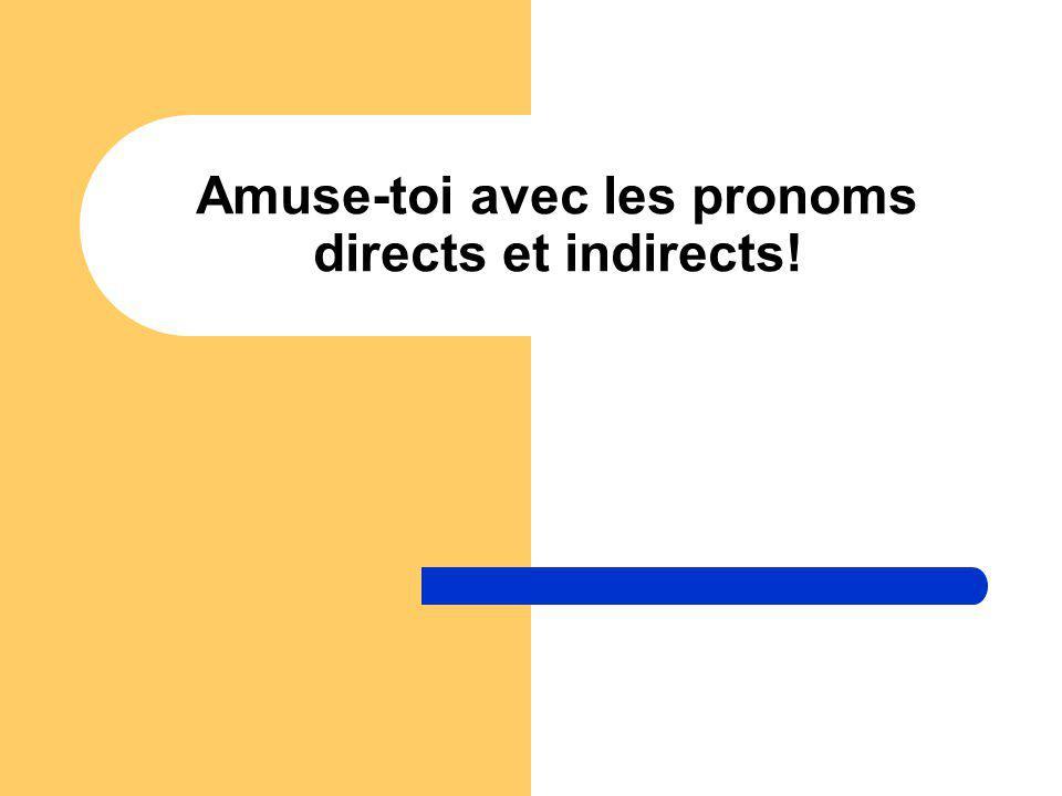 Amuse-toi avec les pronoms directs et indirects!