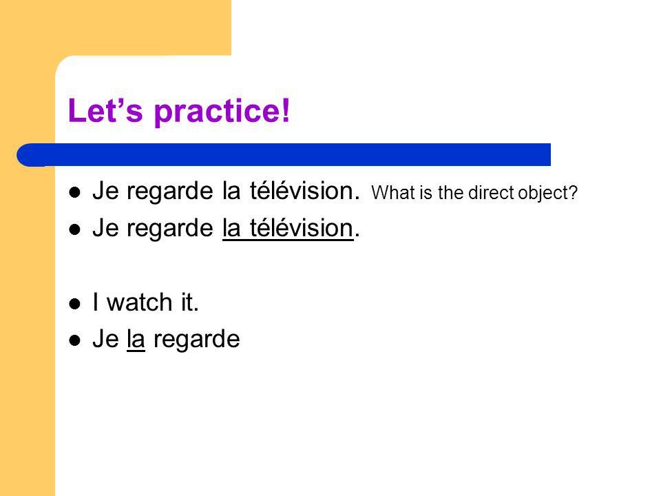 Let's practice! Je regarde la télévision. What is the direct object