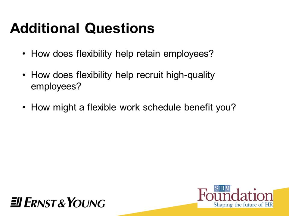 Additional Questions How does flexibility help retain employees