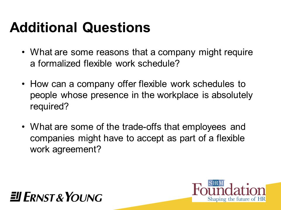 Additional Questions What are some reasons that a company might require a formalized flexible work schedule