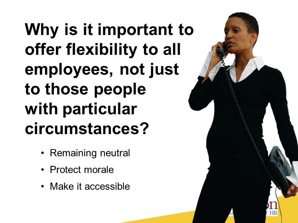 Why is it important to offer flexibility to all employees, not just to those people with particular circumstances