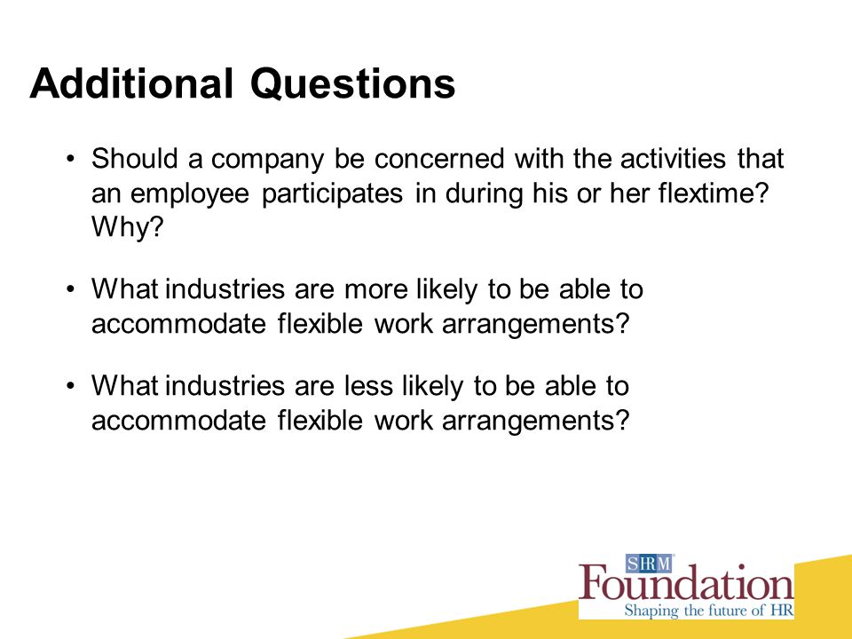 Additional Questions Should a company be concerned with the activities that an employee participates in during his or her flextime Why