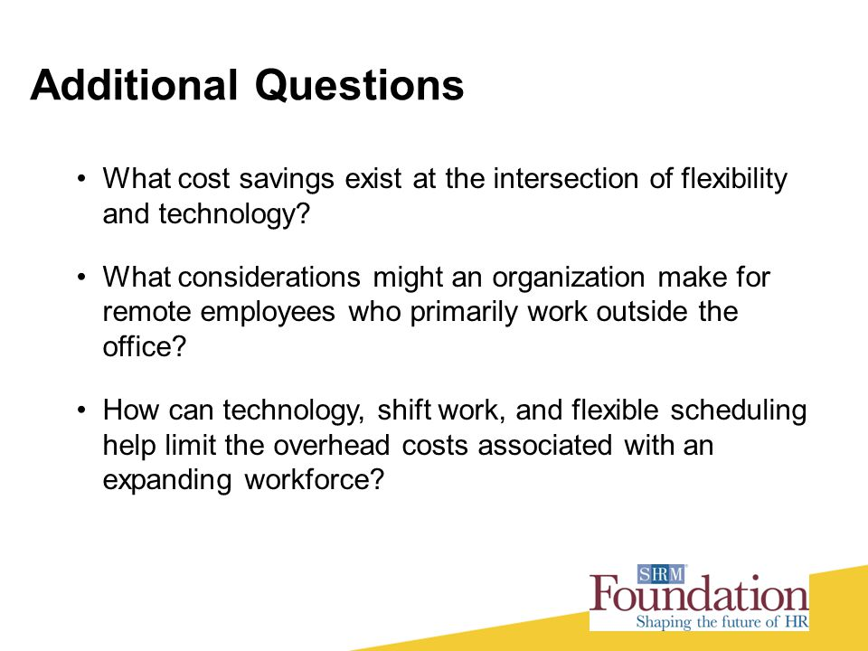 Additional Questions What cost savings exist at the intersection of flexibility and technology