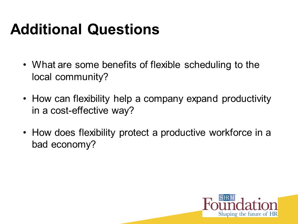 Additional Questions What are some benefits of flexible scheduling to the local community