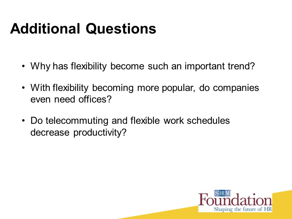 Additional Questions Why has flexibility become such an important trend With flexibility becoming more popular, do companies even need offices