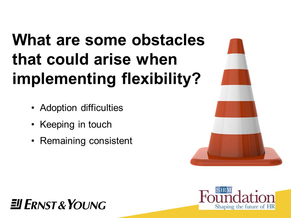 What are some obstacles that could arise when implementing flexibility