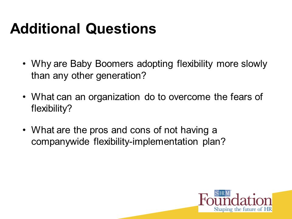 Additional Questions Why are Baby Boomers adopting flexibility more slowly than any other generation