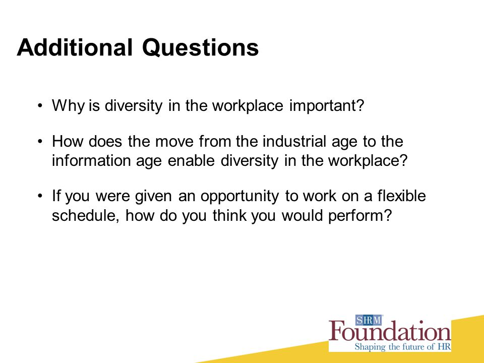 Additional Questions Why is diversity in the workplace important